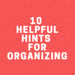 10 Helpful Hints for Organizing