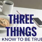 Three things I know to be true
