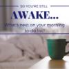 So you're STILL awake; what's next?