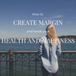 How to create margin and boost your health and happiness