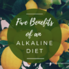 Five Benefits of an Alkaline Diet