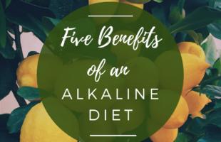 Five Benefits of an Alkaline Diet