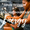 Simple strategies to gain and maintain energy