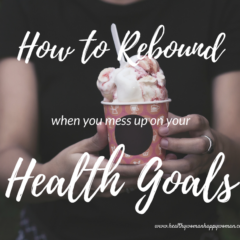 How to rebound when you mess up on your health goals