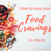 How to keep your food cravings in check