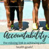 Accountability: the missing link in achieving your health goals?