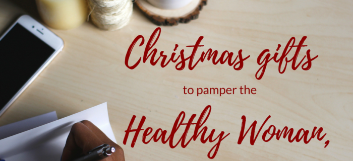 Christmas gifts to pamper the Healthy Woman, Happy Woman