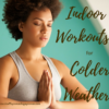 Indoor Workouts for Colder Weather
